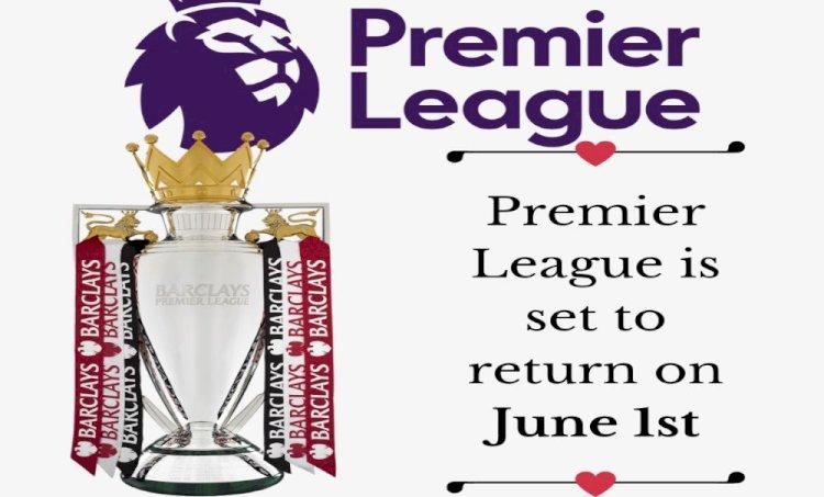 Premier League could restart as UK government sets June 1 date